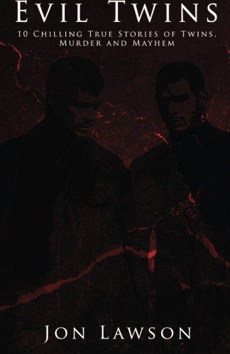 9781511669320: Evil Twins: 10 Chilling True Stories of Twins, Murder and Mayhem