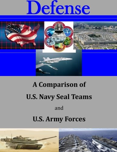 9781511669474: A Comparison of U.S. Navy Seal Teams and U.S. Army Forces