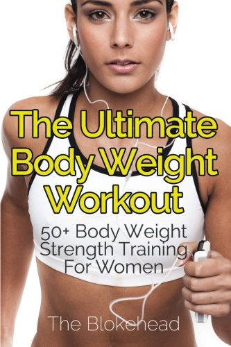 9781511669818: The Ultimate Body Weight Workout: 50+ Body Weight Strength Training For Women (The Blokehead Success Series)