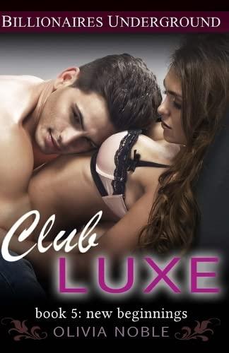 9781511670296: Club Luxe 5: New Beginnings (Billionaires Underground) (Volume 5)