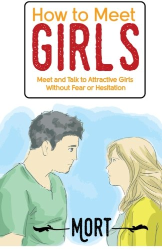 9781511673686: How to Meet Girls: Meet and Talk to Attractive Girls Without Fear or Hesitation