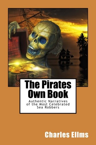 9781511674218: The Pirates Own Book: Authentic Narratives of the Most Celebrated Sea Robbers.