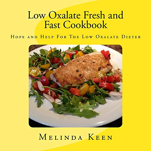Low Oxalate Fresh and Fast Cookbook: Hope and Help For The Low Oxalate Dieter: Melinda Keen