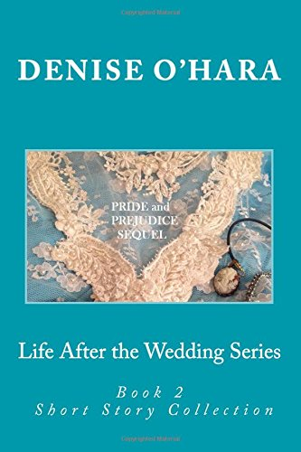 9781511677356: Pride and Prejudice Sequel: Life After the Wedding Series: The Complete Short Story Collection (Volume 2)