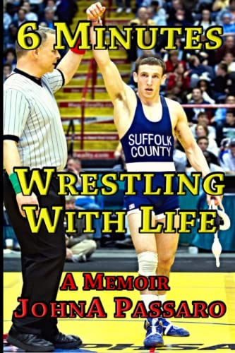 9781511678315: 6 Minutes Wrestling with Life: How the Greatest Sport on Earth Prepared Me for the Fight of My Life (Every Breath Is Gold) (Volume 1)