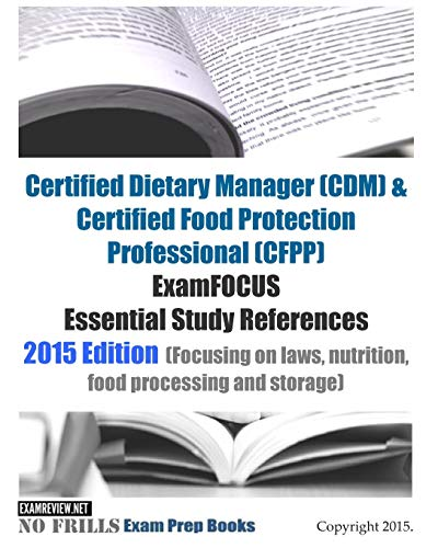 9781511678407: Certified Dietary Manager (CDM) & Certified Food Protection Professional (CFPP) ExamFOCUS Essential Study References: 2015 Edition (Focusing on laws, ... and storage) (No Frills Exam Prep Books)