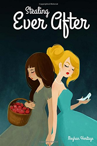 9781511679855: Stealing Ever After: What happens when your best friend gets the fairy tale... And you get the shaft