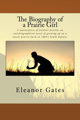 9781511679862: The Biography of a Prairie Girl
