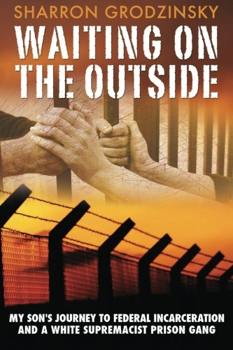 Waiting on the Outside: My Son's Journey to Federal Incarceration and a White Supremacist ...