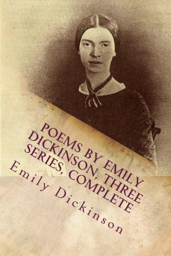 Poems by Emily Dickinson, Three Series, Complete: Dickinson, Ms Emily