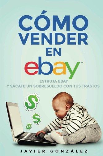 9781511683517: Cómo vender en Ebay. Guía para vendedores particulares 2015: Estruja Ebay y sácate un sobresueldo con tus trastos: Volume 2 (Cómo vender en Ebay y Todocoleccion)