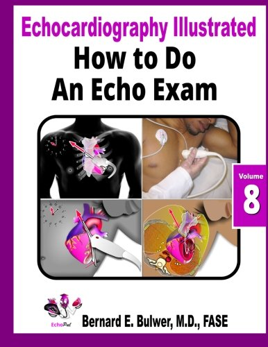 9781511683999: How to Do an Echo Exam (Echocardiography Illustrated) (Volume 8)