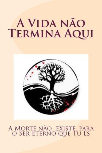 9781511684538: A Vida não Termina Aqui: A Morte não existe, para o Ser Eterno que Tu És (Portuguese Edition)