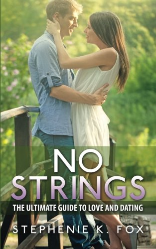 9781511686037: No Strings: The Ultimate Guide for Love and Dating