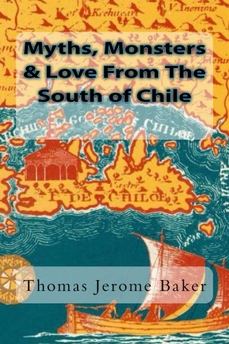 9781511686679: Myths, Monsters & Love From The South of Chile