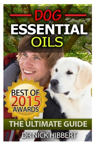 9781511690225: Dog Essential Oils: The Ultimate Guide: Pet Essential Oils, Puppy Essential Oils, Essential Oils for Dogs