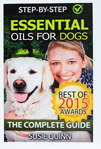 Essential Oils for Dogs: The Complete Guide: Dog Essential Oils, Puppy Essential Oils, Pet ...