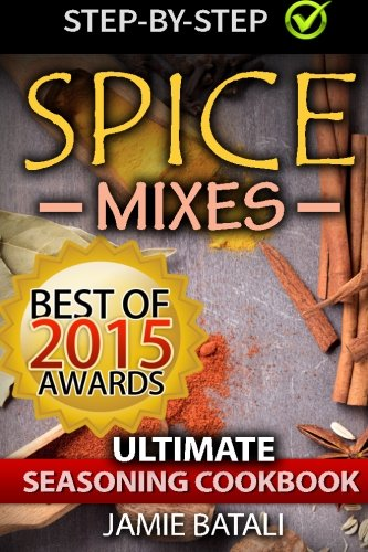 9781511690546: Spice Mixes: The Ultimate Seasoning Cookbook: Mixing Herbs, Spices for Awesome Seasonings and Mixes