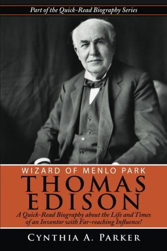 9781511692588: Wizard of Menlo Park - Thomas Edison: A Quick-Read Biography about the Life and Times of an Inventor with Far-reaching Influence! (Quick-Read Biography Series) (Volume 6)