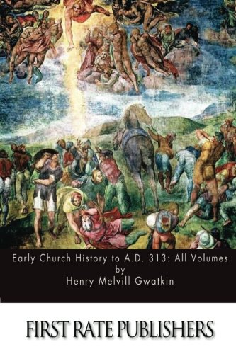 9781511693028: Early Church History to A.D. 313: All Volumes
