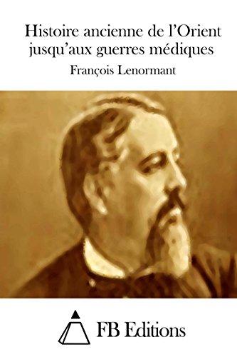 9781511694223: Histoire ancienne de l'Orient jusqu'aux guerres médiques (French Edition)