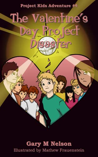 9781511697583: The Valentine's Day Project Disaster (Project Kids Adventure #4) (Project Kids Adventures) (Volume 4)