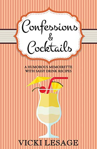 9781511698580: Confessions & Cocktails: A Humorous Memoirette with Sassy Drink Recipes