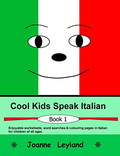 9781511699297: Cool Kids Speak Italian: Enjoyable worksheets, colouring pages and wordsearches for children of all ages