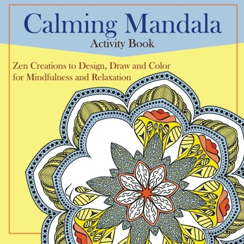 Calming Mandalas Activity Book: Zen Creations to Design, Draw and Color for Mindfulness and ...