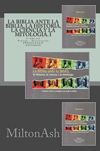 9781511701396: La Biblia ante la Biblia, la Historia, la ciencia y la mitología. I: Análisis crítico completo de toda la Biblia. AT: Pentateuco. Estudios (Volume 1) (Spanish Edition)