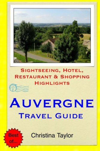 Auvergne Travel Guide: .Sightseeing, Hotel, Restaurant & Shopping Highlight: Taylor, Christina