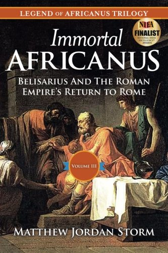 9781511702683: Immortal Africanus: Belisarius And The Roman Empire's Return to Rome (Legend of Africanus) (Volume 3)
