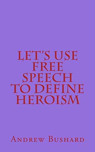 Let's Use Free Speech to Define Heroism: Bushard, Andrew