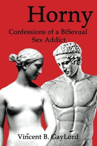 9781511703697: Horny: Confessions of a BiSexual Sex Addict
