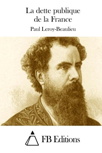 La Dette Publique de La France: Leroy-Beaulieu, Paul
