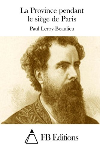 La Province Pendant Le Si?ge de Paris: Leroy-Beaulieu, Paul