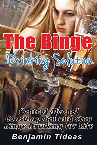9781511704502: The Binge Drinking Solution: Control Alcohol Consumption and Stop Binge Drinking for Life (Alcohol, Alcoholism, Alcoholic) (Volume 1)