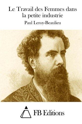 Le Travail Des Femmes Dans La Petite: Leroy-Beaulieu, Paul