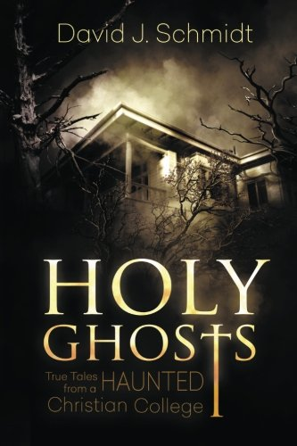 9781511704670: Holy Ghosts: True Tales from a Haunted Christian College