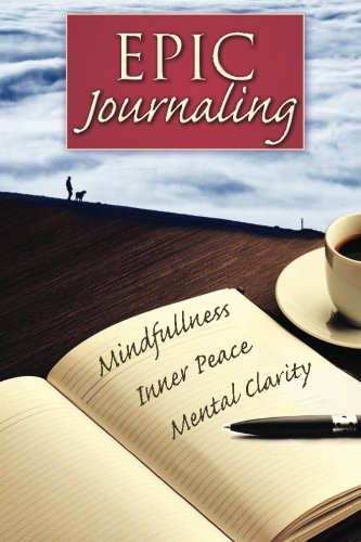 9781511704816: Epic Journaling: The Ultimate Guide to Achieving Mindfulness, Inner Peace and Mental Clarity through Your Journal (Simplicity, Happiness, Fulfillment, and Enlightenment) (Volume 2)