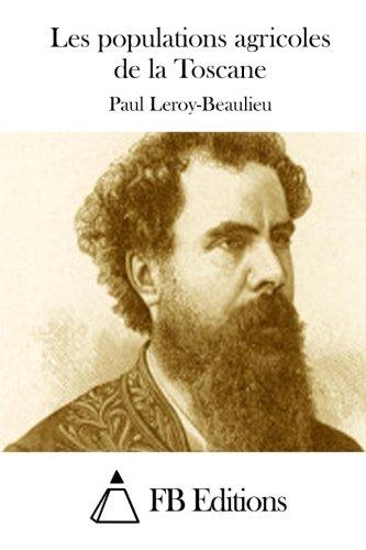 Les Populations Agricoles de La Toscane: Leroy-Beaulieu, Paul
