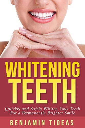 9781511704922: Whitening Teeth: Quickly and Safely Whiten Your Teeth for a Permanently Brighter Smile