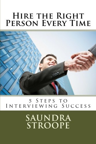 9781511707923: Hire the Right Person Every Time: 5 Steps to Interviewing Success