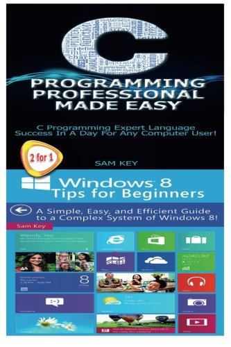 9781511708470: C Programming Professional Made Easy & Windows 8 Tips for Beginners (Volume 21)