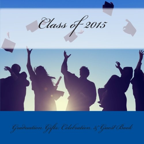 9781511708999: Graduation Gifts: Celebration & Guest Book Class of 2015