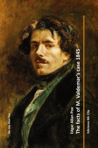 9781511711821: The facts of M. Valdemar's case 1845 (Mr. Clip Allan Poe)