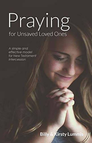 9781511712118: Praying for Unsaved Loved Ones: A simple and effective model for New Testament intercession