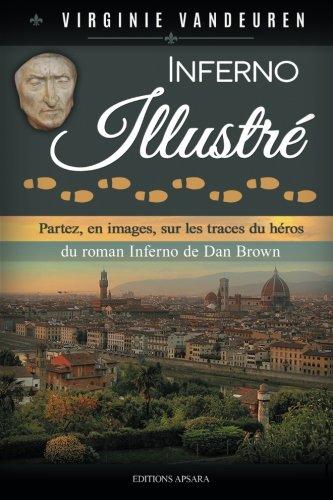 9781511713603: Inferno illustré: Partez, en images, sur les traces du héros du roman Inferno de Dan Brown (French Edition)