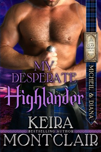 9781511715232: My Desperate Highlander: Micheil and Diana (Clan Grant) (Volume 6)