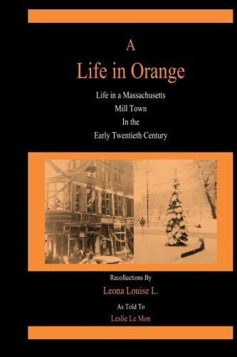 9781511716994: A Life in Orange: Life in a Massachusetts Mill Town in the Early Twentieth Century